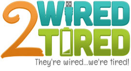 2 Wired 2 Tired: They're Wired... We're Tired!