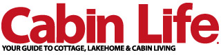 Cabin Life Magazine: Your Guide To Cottage, Lakehome, and Cabin Living