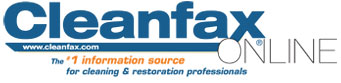 Cleanfax Online: The #1 Information Source for Cleaning and Restoration Professionals