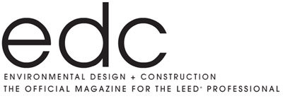 EDC: ENVIRONMENTAL DESIGN+CONSTRUCTION (THE OFFICIAL MAGAZINEFOR THE LEED® PROFESSIONAL